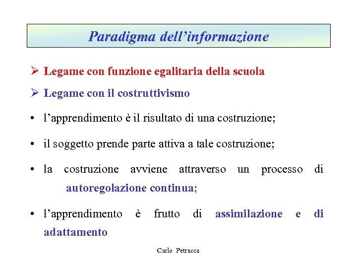 Paradigma dell'informazione Ø Legame con funzione egalitaria della scuola Ø Legame con il costruttivismo