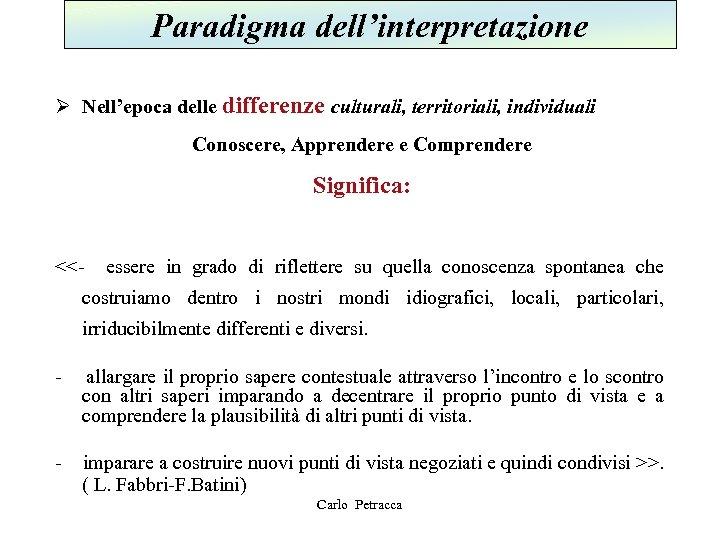 Paradigma dell'interpretazione Ø Nell'epoca delle differenze culturali, territoriali, individuali Conoscere, Apprendere e Comprendere Significa: