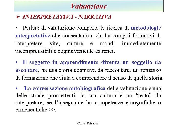 Valutazione Ø INTERPRETATIVA - NARRATIVA • Parlare di valutazione comporta la ricerca di metodologie