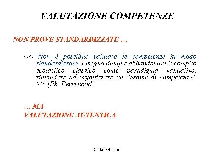 VALUTAZIONE COMPETENZE NON PROVE STANDARDIZZATE … << Non è possibile valutare le competenze in