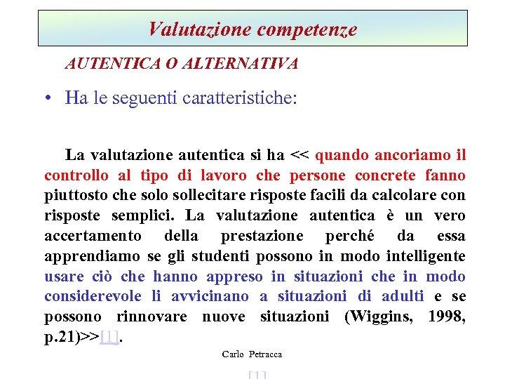 Valutazione competenze AUTENTICA O ALTERNATIVA • Ha le seguenti caratteristiche: La valutazione autentica si