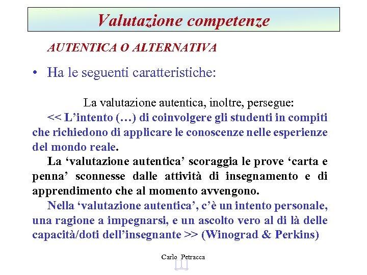 Valutazione competenze AUTENTICA O ALTERNATIVA • Ha le seguenti caratteristiche: La valutazione autentica, inoltre,