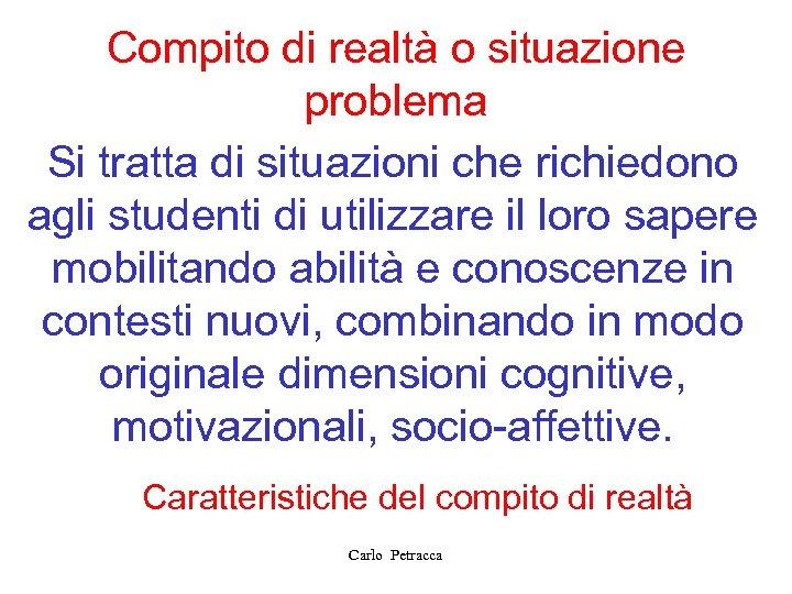 Compito di realtà o situazione problema Si tratta di situazioni che richiedono agli studenti