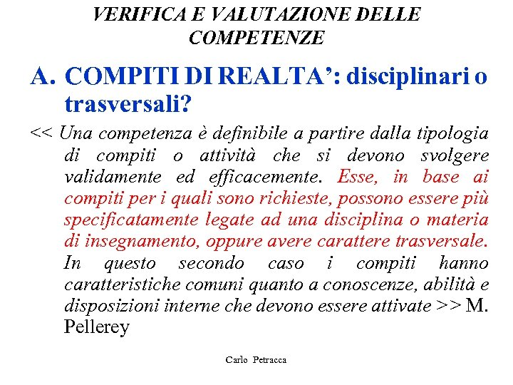 VERIFICA E VALUTAZIONE DELLE COMPETENZE A. COMPITI DI REALTA': disciplinari o trasversali? << Una