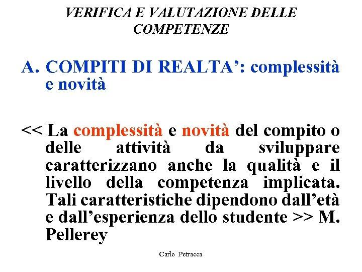 VERIFICA E VALUTAZIONE DELLE COMPETENZE A. COMPITI DI REALTA': complessità e novità << La