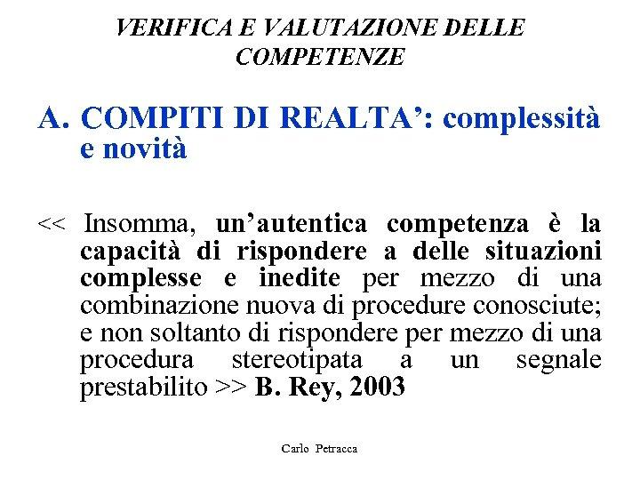 VERIFICA E VALUTAZIONE DELLE COMPETENZE A. COMPITI DI REALTA': complessità e novità << Insomma,