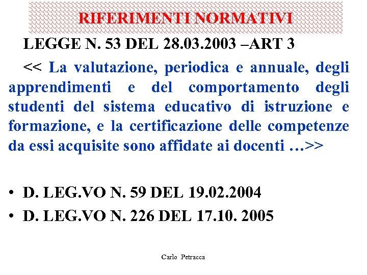 RIFERIMENTI NORMATIVI LEGGE N. 53 DEL 28. 03. 2003 –ART 3 << La valutazione,