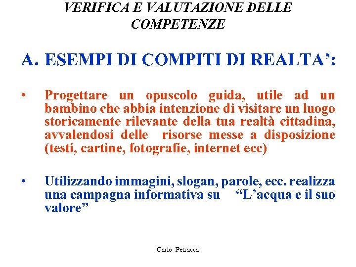 VERIFICA E VALUTAZIONE DELLE COMPETENZE A. ESEMPI DI COMPITI DI REALTA': • Progettare un