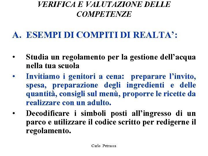 VERIFICA E VALUTAZIONE DELLE COMPETENZE A. ESEMPI DI COMPITI DI REALTA': • • •