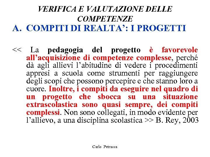 VERIFICA E VALUTAZIONE DELLE COMPETENZE A. COMPITI DI REALTA': I PROGETTI << La pedagogia