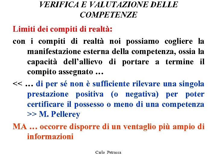 VERIFICA E VALUTAZIONE DELLE COMPETENZE Limiti dei compiti di realtà: con i compiti di