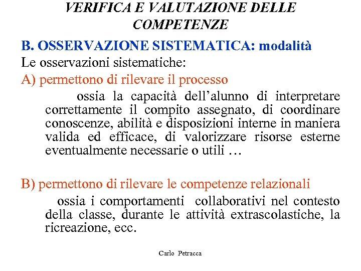 VERIFICA E VALUTAZIONE DELLE COMPETENZE B. OSSERVAZIONE SISTEMATICA: modalità Le osservazioni sistematiche: A) permettono