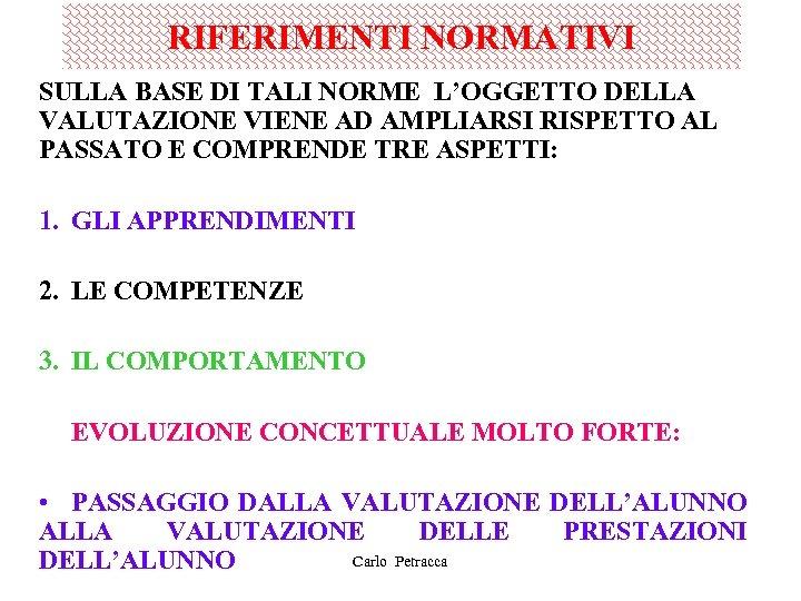 RIFERIMENTI NORMATIVI SULLA BASE DI TALI NORME L'OGGETTO DELLA VALUTAZIONE VIENE AD AMPLIARSI RISPETTO