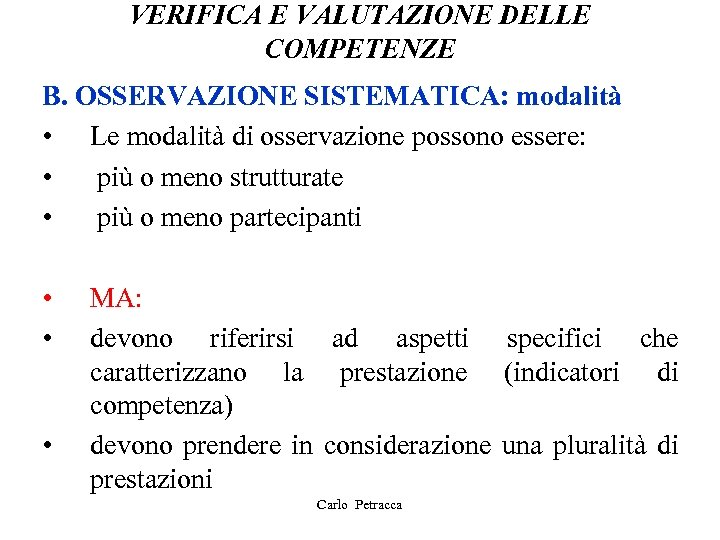 VERIFICA E VALUTAZIONE DELLE COMPETENZE B. OSSERVAZIONE SISTEMATICA: modalità • Le modalità di osservazione
