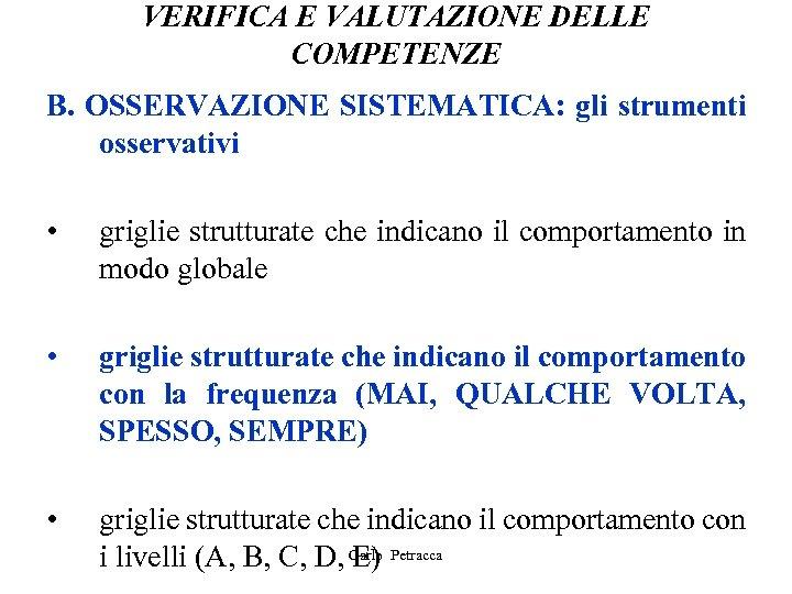 VERIFICA E VALUTAZIONE DELLE COMPETENZE B. OSSERVAZIONE SISTEMATICA: gli strumenti osservativi • griglie strutturate