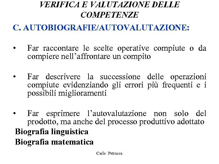 VERIFICA E VALUTAZIONE DELLE COMPETENZE C. AUTOBIOGRAFIE/AUTOVALUTAZIONE: • Far raccontare le scelte operative compiute