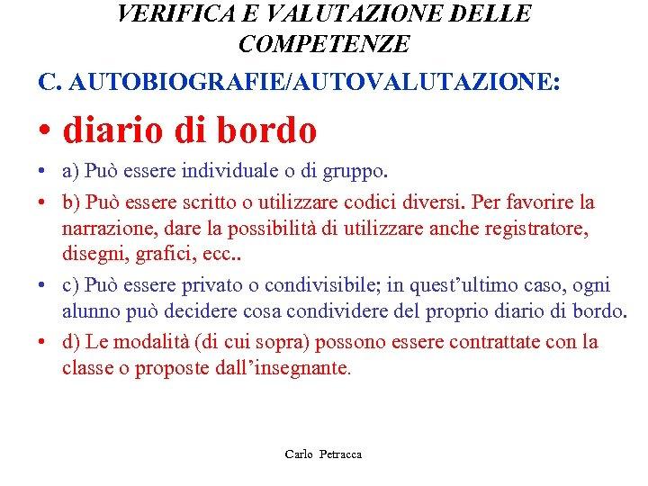 VERIFICA E VALUTAZIONE DELLE COMPETENZE C. AUTOBIOGRAFIE/AUTOVALUTAZIONE: • diario di bordo • a) Può
