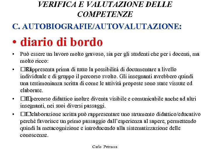 VERIFICA E VALUTAZIONE DELLE COMPETENZE C. AUTOBIOGRAFIE/AUTOVALUTAZIONE: • diario di bordo • Può essere