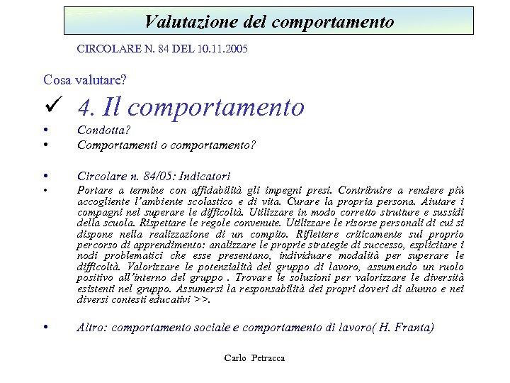 Valutazione del comportamento CIRCOLARE N. 84 DEL 10. 11. 2005 Cosa valutare? ü 4.