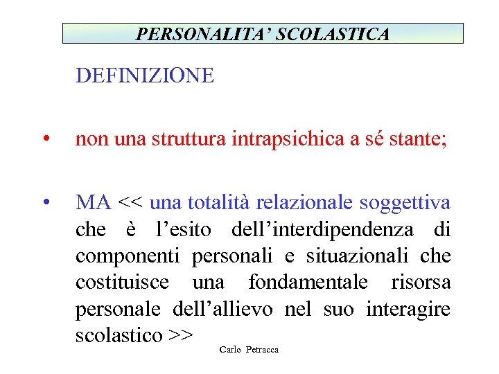 PERSONALITA' SCOLASTICA DEFINIZIONE • non una struttura intrapsichica a sé stante; • MA <<