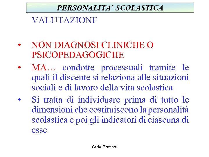 PERSONALITA' SCOLASTICA VALUTAZIONE • • • NON DIAGNOSI CLINICHE O PSICOPEDAGOGICHE MA… condotte processuali