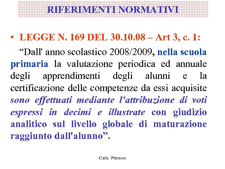 RIFERIMENTI NORMATIVI • LEGGE N. 169 DEL 30. 10. 08 – Art 3, c.