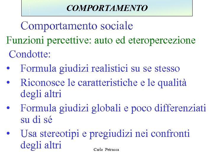 COMPORTAMENTO Comportamento sociale Funzioni percettive: auto ed eteropercezione Condotte: • Formula giudizi realistici su