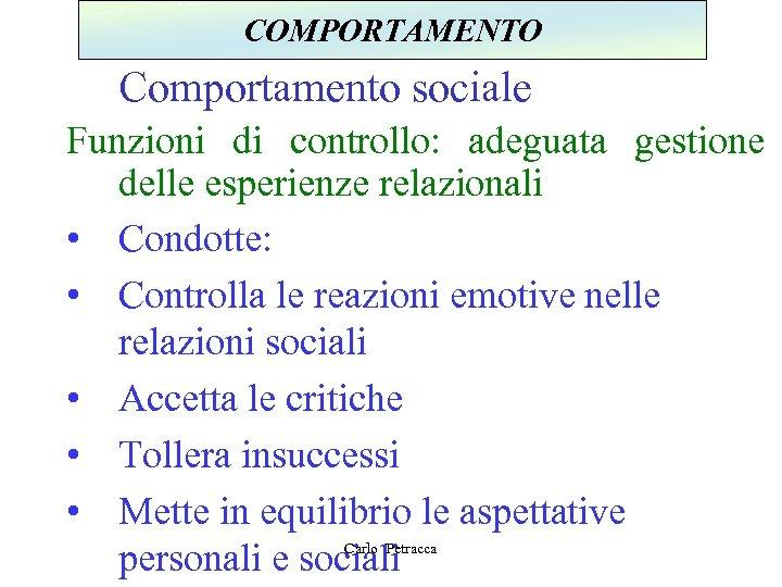 COMPORTAMENTO Comportamento sociale Funzioni di controllo: adeguata gestione delle esperienze relazionali • Condotte: •