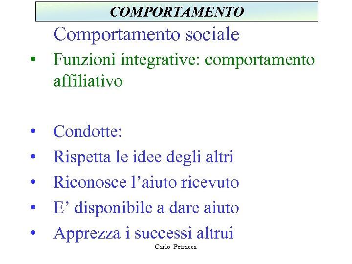 COMPORTAMENTO Comportamento sociale • Funzioni integrative: comportamento affiliativo • • • Condotte: Rispetta le