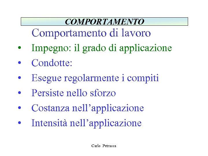 COMPORTAMENTO Comportamento di lavoro • • • Impegno: il grado di applicazione Condotte: Esegue