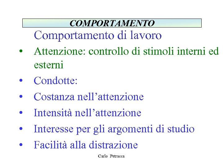 COMPORTAMENTO Comportamento di lavoro • Attenzione: controllo di stimoli interni ed esterni • Condotte: