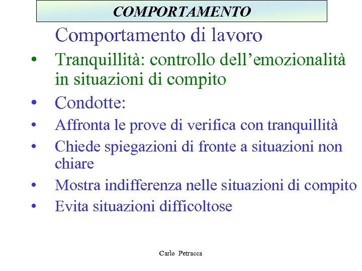 COMPORTAMENTO Comportamento di lavoro • Tranquillità: controllo dell'emozionalità in situazioni di compito • Condotte: