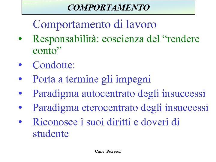 """COMPORTAMENTO Comportamento di lavoro • Responsabilità: coscienza del """"rendere conto"""" • Condotte: • Porta"""