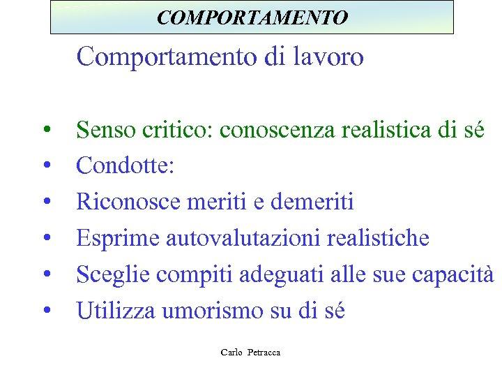 COMPORTAMENTO Comportamento di lavoro • • • Senso critico: conoscenza realistica di sé Condotte: