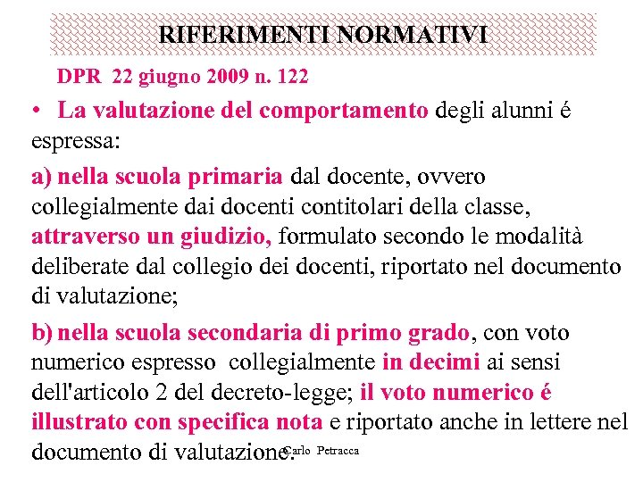 RIFERIMENTI NORMATIVI DPR 22 giugno 2009 n. 122 • La valutazione del comportamento degli