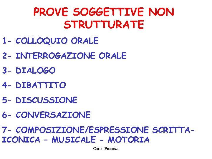 PROVE SOGGETTIVE NON STRUTTURATE 1 - COLLOQUIO ORALE 2 - INTERROGAZIONE ORALE 3 -