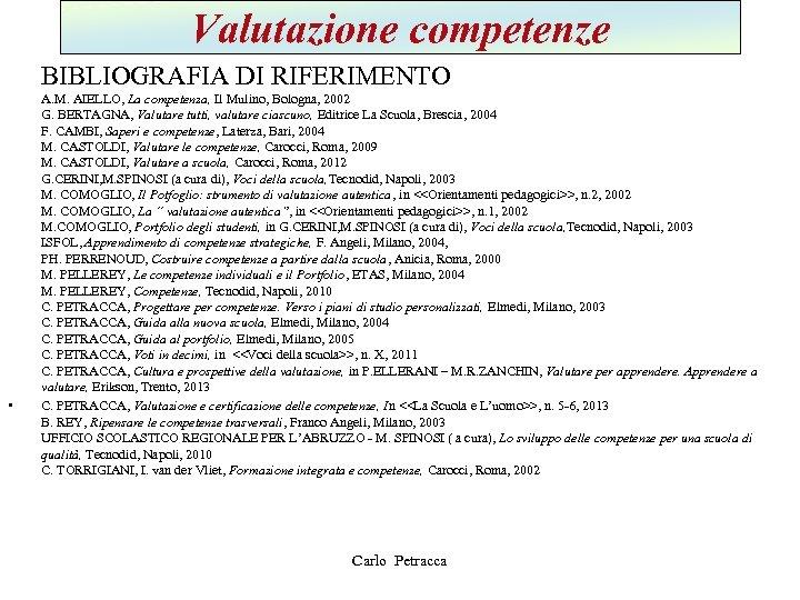 Valutazione competenze BIBLIOGRAFIA DI RIFERIMENTO • A. M. AIELLO, La competenza, Il Mulino, Bologna,