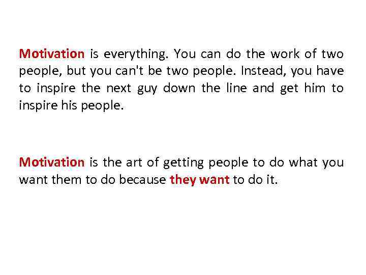 Motivation is everything. You can do the work of two people, but you can't
