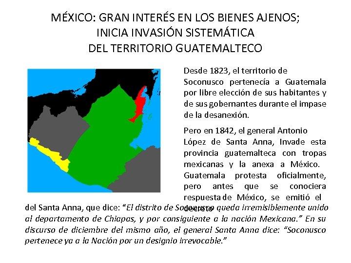MÉXICO: GRAN INTERÉS EN LOS BIENES AJENOS; INICIA INVASIÓN SISTEMÁTICA DEL TERRITORIO GUATEMALTECO Desde