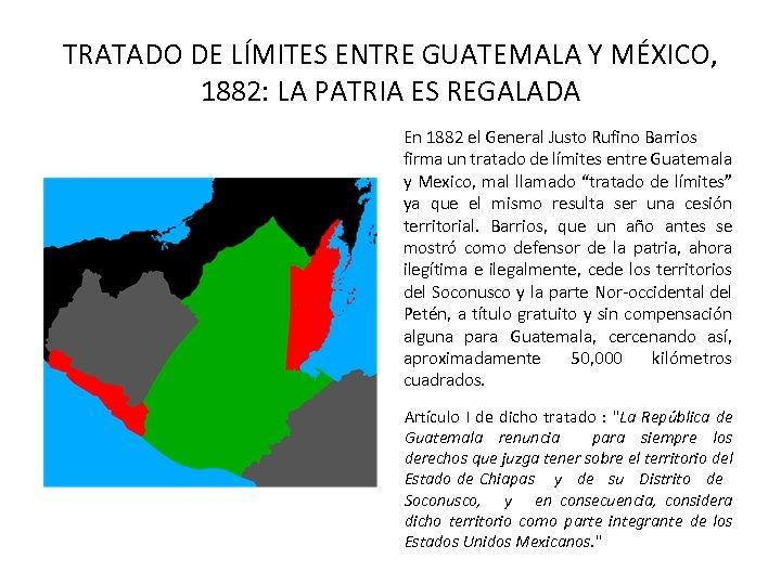 TRATADO DE LÍMITES ENTRE GUATEMALA Y MÉXICO, 1882: LA PATRIA ES REGALADA En 1882