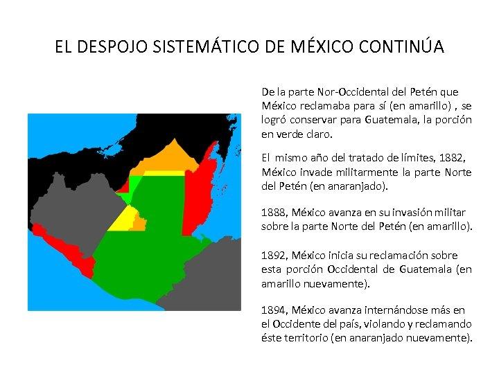 EL DESPOJO SISTEMÁTICO DE MÉXICO CONTINÚA De la parte Nor-Occidental del Petén que México
