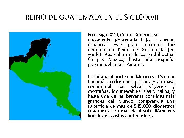 REINO DE GUATEMALA EN EL SIGLO XVII En el siglo XVII, Centro América se