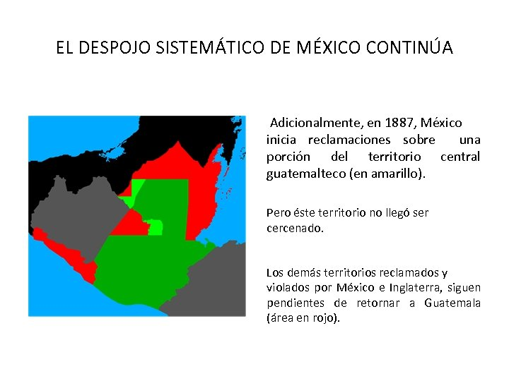 EL DESPOJO SISTEMÁTICO DE MÉXICO CONTINÚA Adicionalmente, en 1887, México inicia reclamaciones sobre una