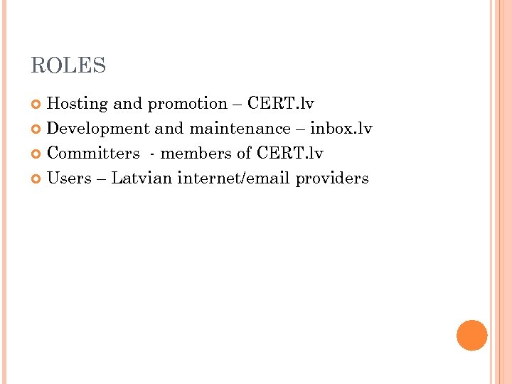 ROLES Hosting and promotion – CERT. lv Development and maintenance – inbox. lv Committers