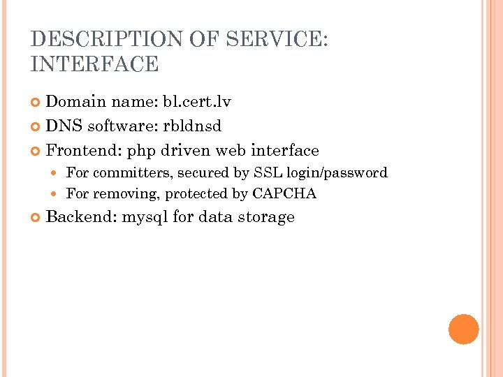 DESCRIPTION OF SERVICE: INTERFACE Domain name: bl. cert. lv DNS software: rbldnsd Frontend: php