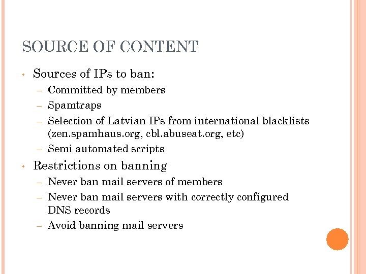 SOURCE OF CONTENT • Sources of IPs to ban: Committed by members – Spamtraps
