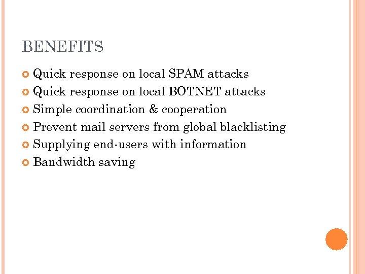 BENEFITS Quick response on local SPAM attacks Quick response on local BOTNET attacks Simple