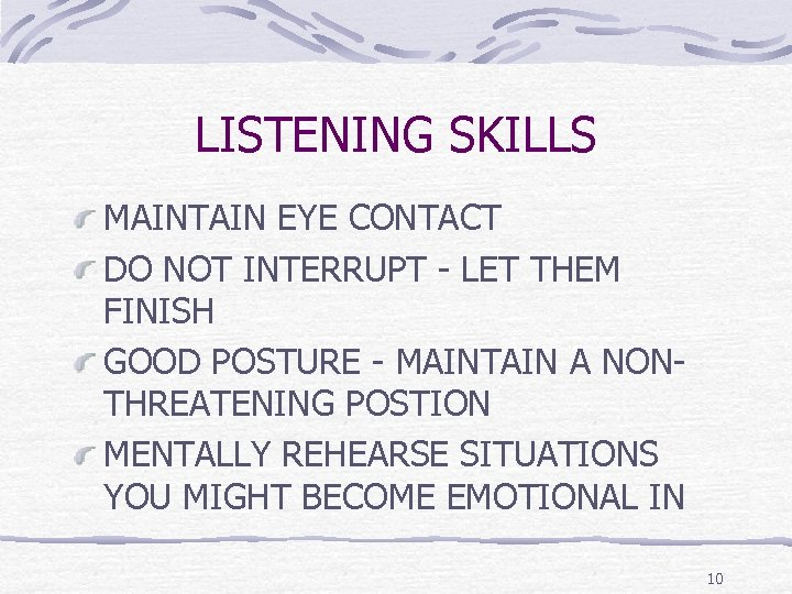 LISTENING SKILLS MAINTAIN EYE CONTACT DO NOT INTERRUPT - LET THEM FINISH GOOD POSTURE
