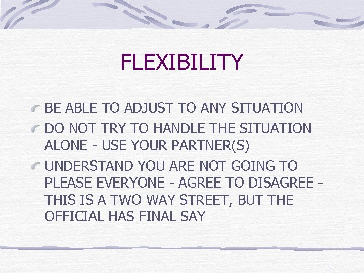 FLEXIBILITY BE ABLE TO ADJUST TO ANY SITUATION DO NOT TRY TO HANDLE THE
