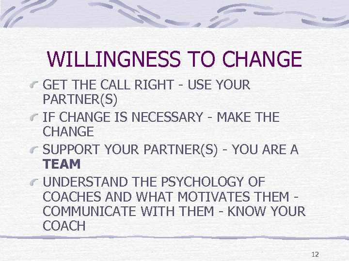 WILLINGNESS TO CHANGE GET THE CALL RIGHT - USE YOUR PARTNER(S) IF CHANGE IS